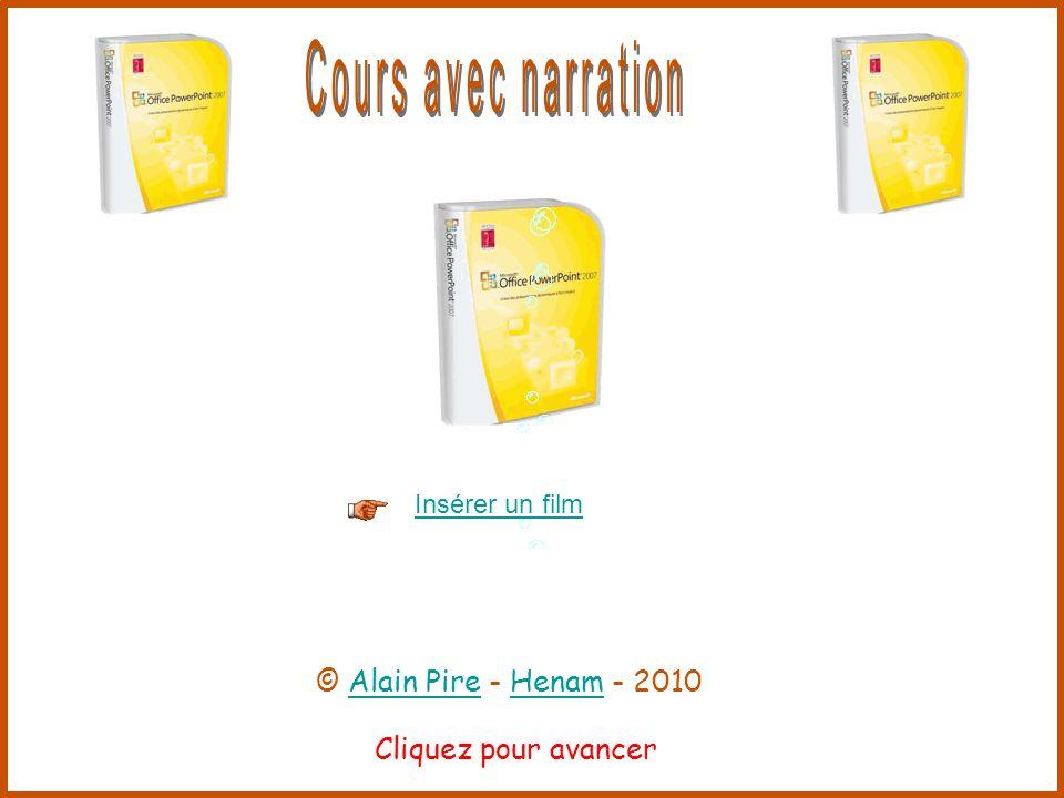 Cliquez pour avancer Insérer un film © Alain Pire - Henam - 2010Alain PireHenam