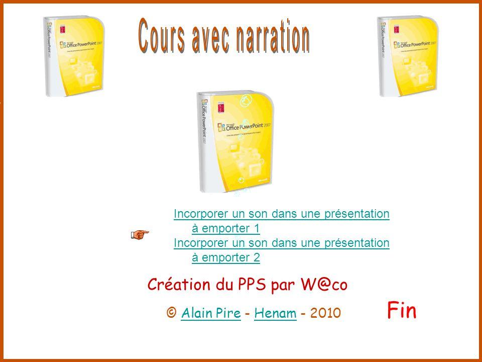 Incorporer un son dans une présentation à emporter 1 Incorporer un son dans une présentation à emporter 2 © Alain Pire - Henam - 2010Alain PireHenam Fin Création du PPS par W@co
