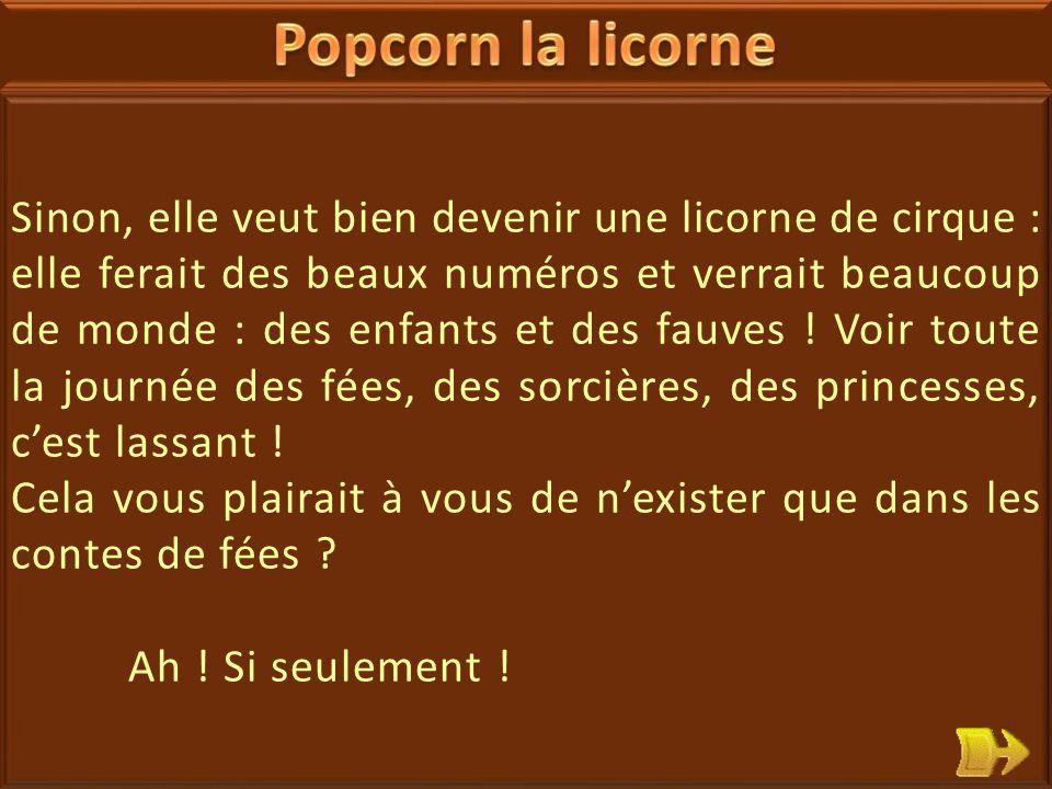 05 Popcorn ronchonne : elle ne veut plus être un animal de légende .