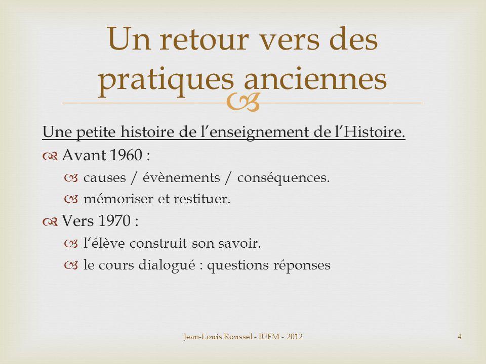  Une petite histoire de l'enseignement de l'Histoire.  Avant 1960 :  causes / évènements / conséquences.  mémoriser et restituer.  Vers 1970 : 