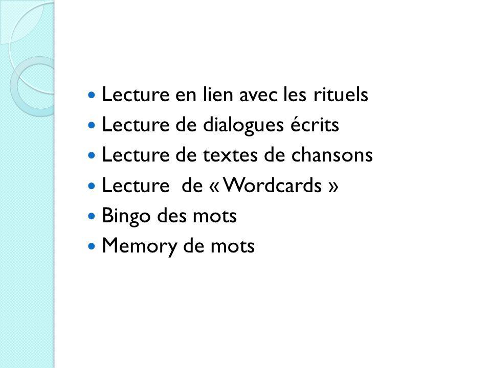 Lecture en lien avec les rituels Lecture de dialogues écrits Lecture de textes de chansons Lecture de « Wordcards » Bingo des mots Memory de mots