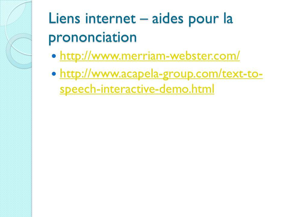 Liens internet – aides pour la prononciation http://www.merriam-webster.com/ http://www.acapela-group.com/text-to- speech-interactive-demo.html http:/