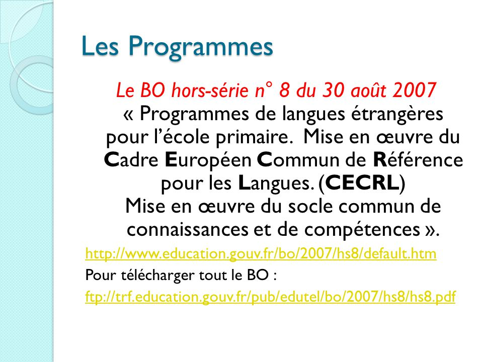 Les Programmes Le BO hors-série n° 8 du 30 août 2007 « Programmes de langues étrangères pour l'école primaire. Mise en œuvre du Cadre Européen Commun