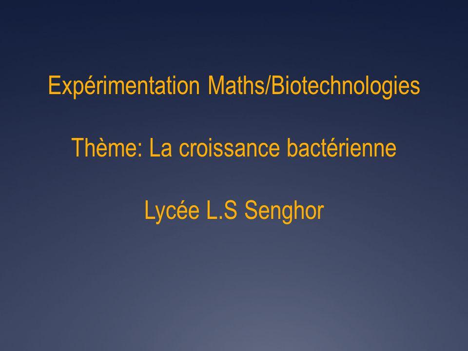 Expérimentation Maths/Biotechnologies Thème: La croissance bactérienne Lycée L.S Senghor