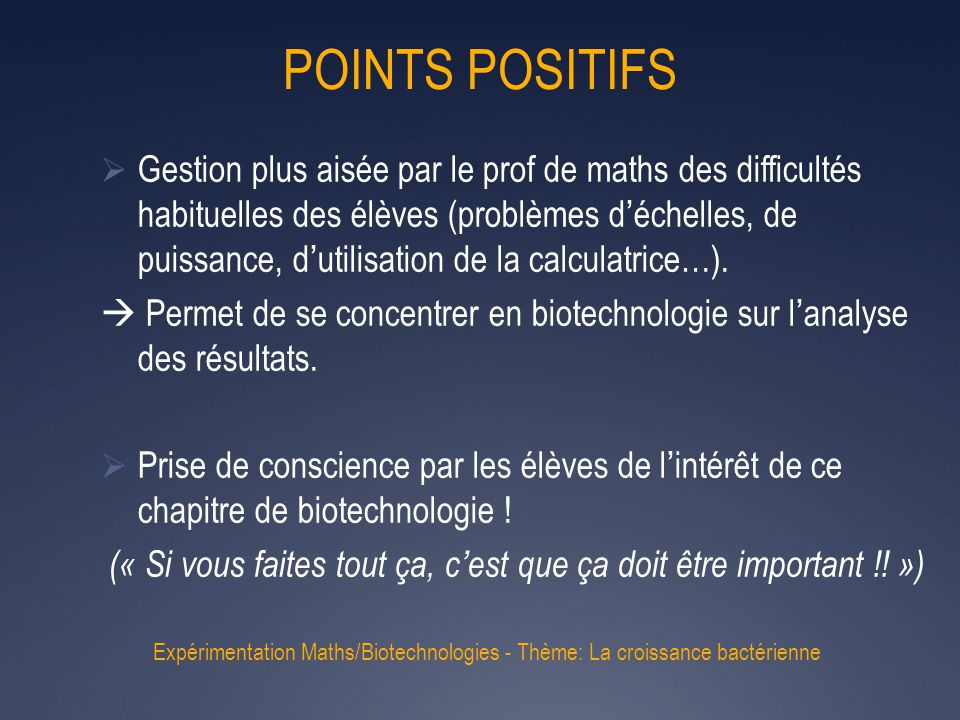POINTS POSITIFS Expérimentation Maths/Biotechnologies - Thème: La croissance bactérienne  Gestion plus aisée par le prof de maths des difficultés hab
