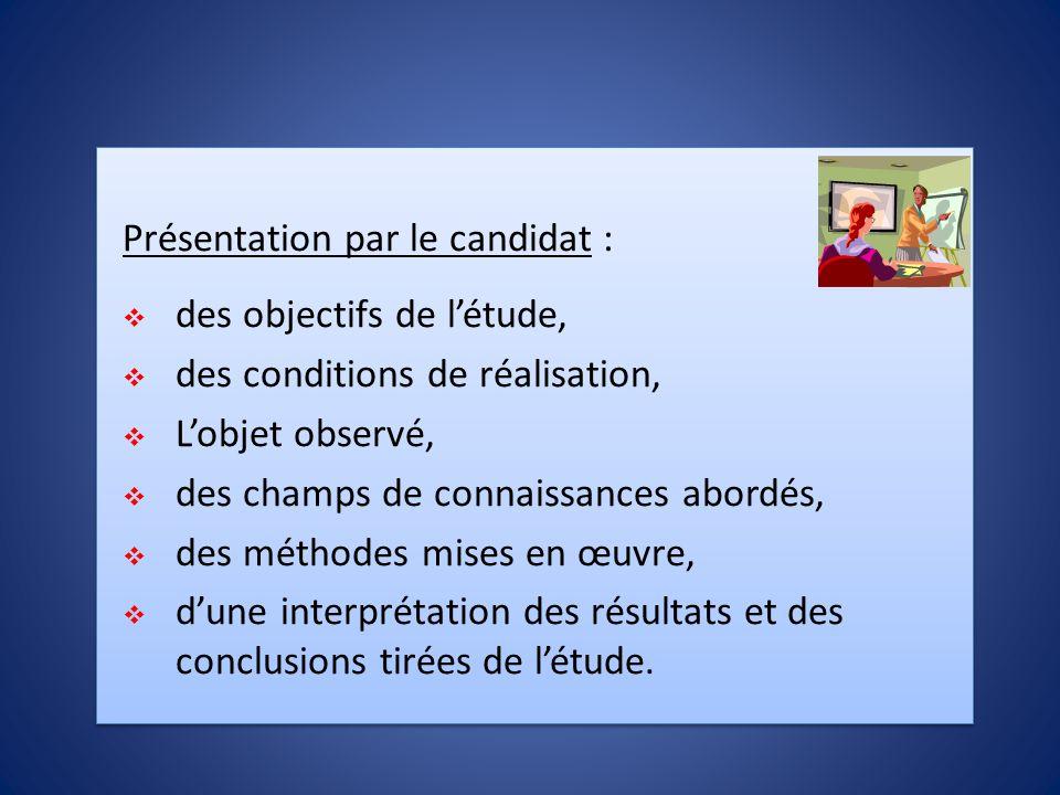 Présentation par le candidat :  des objectifs de l'étude,  des conditions de réalisation,  L'objet observé,  des champs de connaissances abordés,