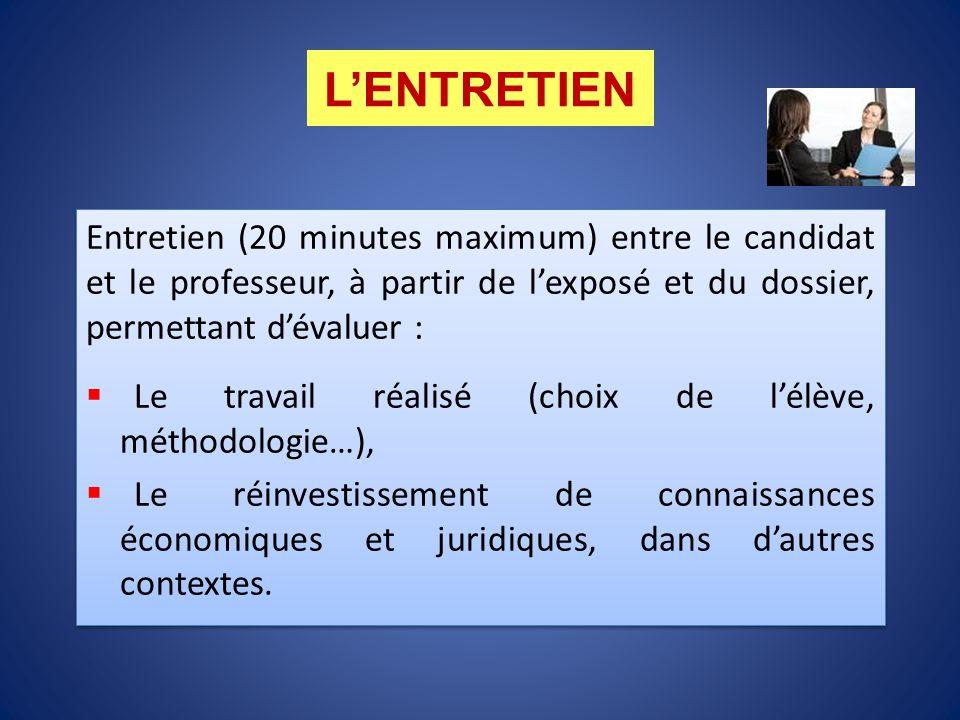 L'ENTRETIEN Entretien (20 minutes maximum) entre le candidat et le professeur, à partir de l'exposé et du dossier, permettant d'évaluer :  Le travail