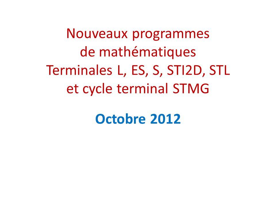 Nouveaux programmes de mathématiques Terminales L, ES, S, STI2D, STL et cycle terminal STMG Octobre 2012
