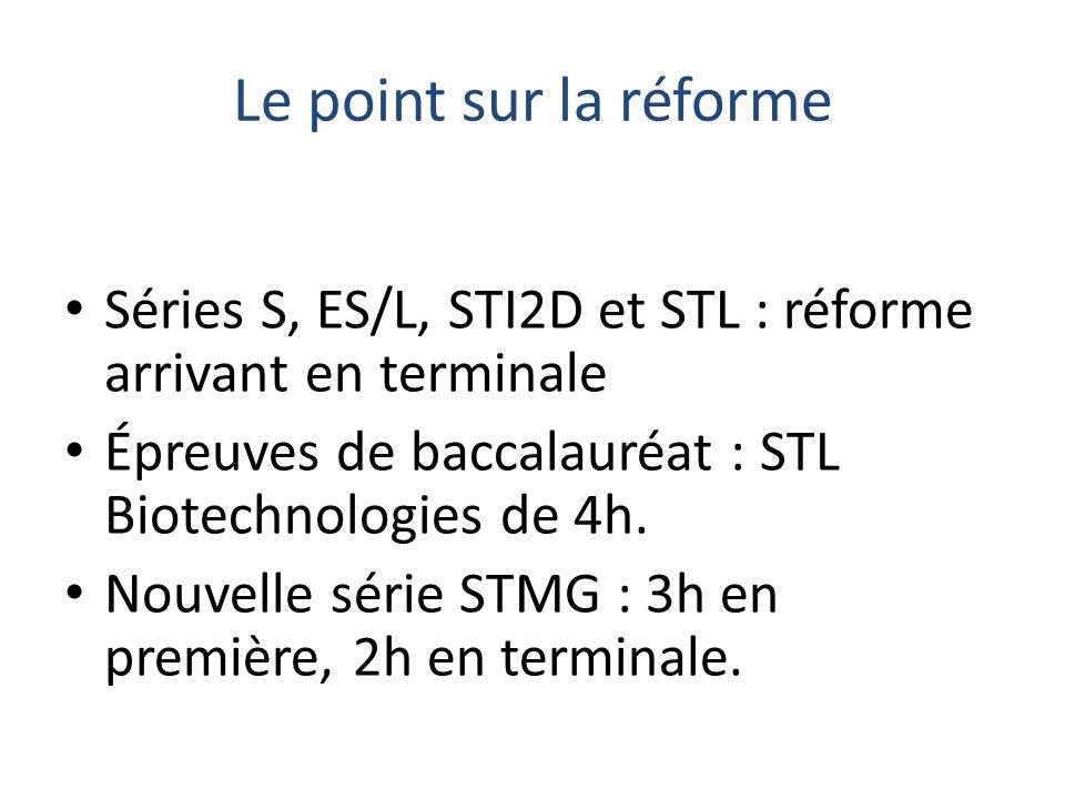 Le point sur la réforme Séries S, ES/L, STI2D et STL : réforme arrivant en terminale Épreuves de baccalauréat : STL Biotechnologies de 4h. Nouvelle sé