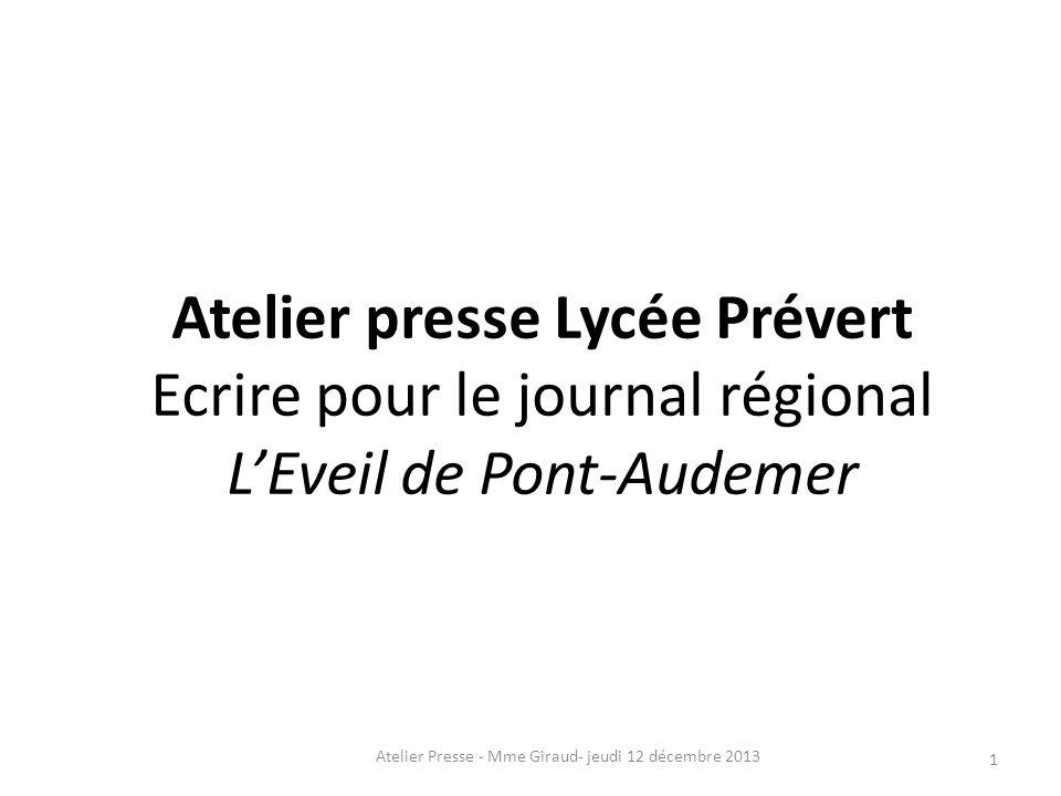 Atelier presse Lycée Prévert Ecrire pour le journal régional L'Eveil de Pont-Audemer 1 Atelier Presse - Mme Giraud- jeudi 12 décembre 2013