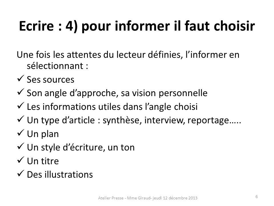 Ecrire : 4) pour informer il faut choisir Une fois les attentes du lecteur définies, l'informer en sélectionnant : Ses sources Son angle d'approche, s