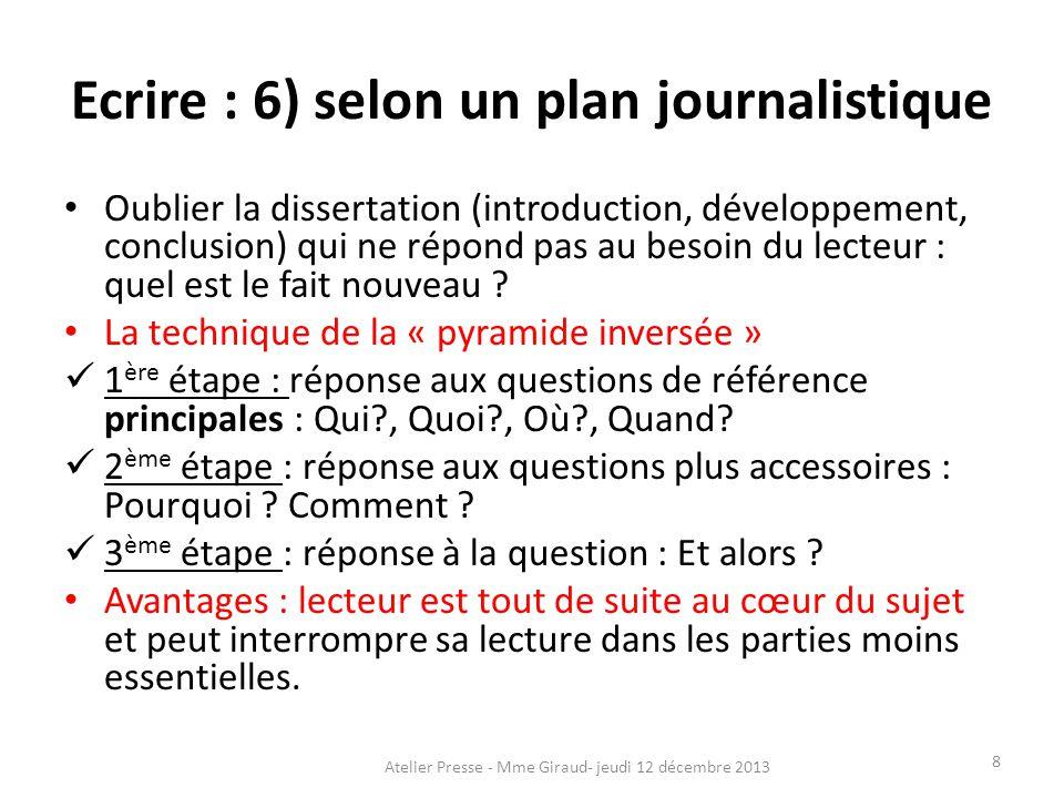 Ecrire : 6) selon un plan journalistique Oublier la dissertation (introduction, développement, conclusion) qui ne répond pas au besoin du lecteur : qu