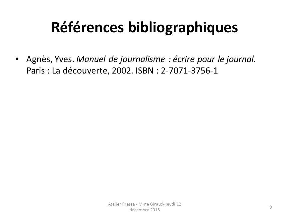 Références bibliographiques Agnès, Yves. Manuel de journalisme : écrire pour le journal. Paris : La découverte, 2002. ISBN : 2-7071-3756-1 Atelier Pre