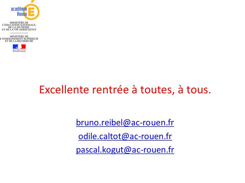 Excellente rentrée à toutes, à tous. bruno.reibel@ac-rouen.fr odile.caltot@ac-rouen.fr pascal.kogut@ac-rouen.fr