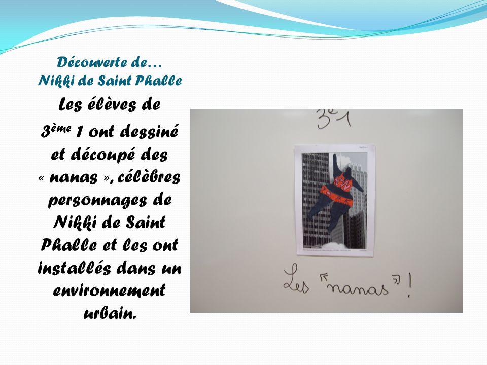 Découverte de… Nikki de Saint Phalle Les élèves de 3 ème 1 ont dessiné et découpé des « nanas », célèbres personnages de Nikki de Saint Phalle et les ont installés dans un environnement urbain.