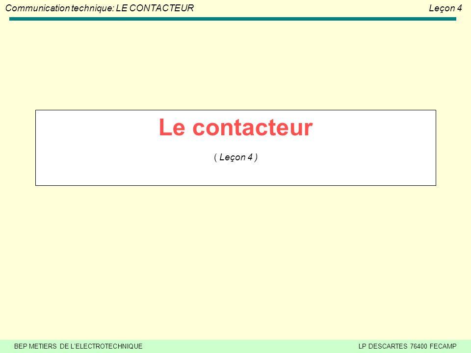 BEP METIERS DE L'ELECTROTECHNIQUELP DESCARTES 76400 FECAMP Communication technique: LE CONTACTEURLeçon 4 Le contacteur ( Leçon 4 )