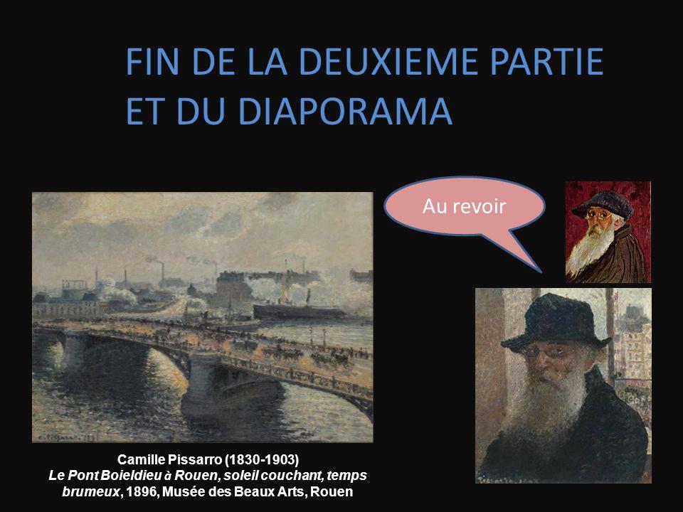 FIN DE LA DEUXIEME PARTIE ET DU DIAPORAMA Au revoir Camille Pissarro (1830-1903) Le Pont Boieldieu à Rouen, soleil couchant, temps brumeux, 1896, Musée des Beaux Arts, Rouen
