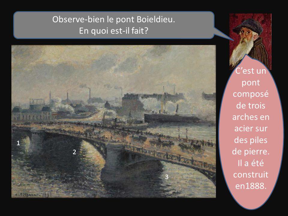 Observe-bien le pont Boieldieu.En quoi est-il fait.