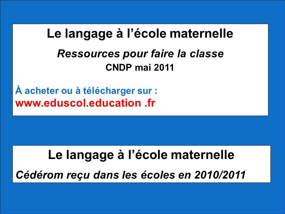 Le langage à l'école maternelle Ressources pour faire la classe CNDP mai 2011 À acheter ou à télécharger sur : www.eduscol.education.fr Le langage à l