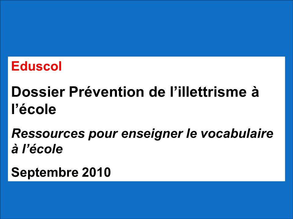 Eduscol Dossier Prévention de l'illettrisme à l'école Ressources pour enseigner le vocabulaire à l'école Septembre 2010