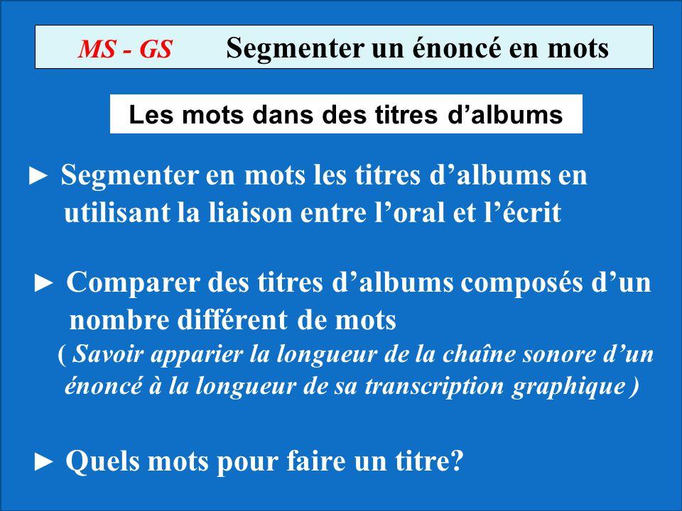 MS - GS Segmenter un énoncé en mots Les mots dans des titres d'albums ► Segmenter en mots les titres d'albums en utilisant la liaison entre l'oral et