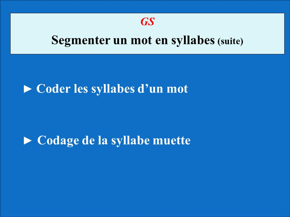 GS Segmenter un mot en syllabes (suite) ► Coder les syllabes d'un mot ► Codage de la syllabe muette