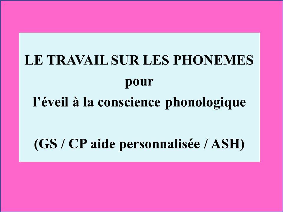 LE TRAVAIL SUR LES PHONEMES pour l'éveil à la conscience phonologique (GS / CP aide personnalisée / ASH)