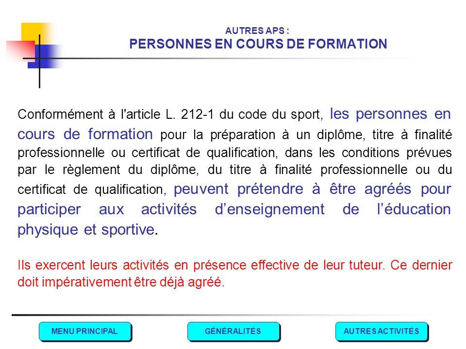 AUTRES APS : PERSONNES EN COURS DE FORMATION Conformément à l'article L. 212-1 du code du sport, les personnes en cours de formation pour la préparati