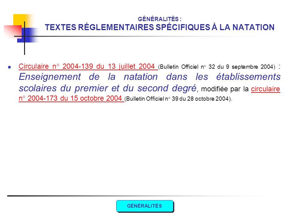 GÉNÉRALITÉS : TEXTES RÉGLEMENTAIRES SPÉCIFIQUES À LA NATATION Circulaire n° 2004-139 du 13 juillet 2004 (Bulletin Officiel n° 32 du 9 septembre 2004)