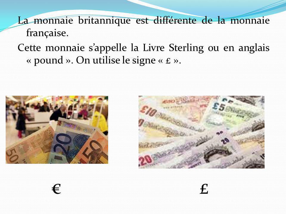La monnaie britannique est différente de la monnaie française. Cette monnaie s'appelle la Livre Sterling ou en anglais « pound ». On utilise le signe
