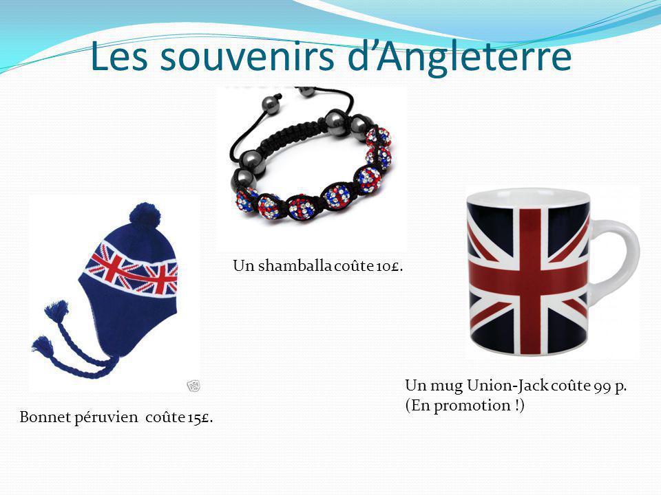 Les souvenirs d'Angleterre Bonnet péruvien coûte 15£. Un mug Union-Jack coûte 99 p. (En promotion !) Un shamballa coûte 10£.
