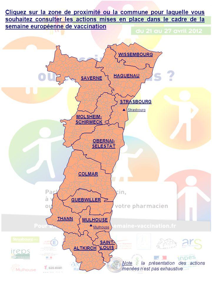 Action menée par le Conseil Régional de l'Ordre des Pharmaciens d'Alsace : - Campagne d'information Grand Public Actions menées par le Régime Social des Indépendants (RSI Alsace) : - Information sur les décomptes de prestations - Information dans les locaux d'accueil du public - Information dans les locaux d'accueil du RSI - Information avec les courriers Suivi Enfance - Information auprès du personnel du RSI - Information par le biais du site internet (www.rsi.fr)www.rsi.fr Actions menées par la Mutualité Française Agricole (MFA) : - Dépôt d'affiches et flyers - Sensibilisation des salariés SSAM Action menée par le Rectorat : - Information des lycéens et collégiens Actions menées par le Conseil Général du Bas-Rhin: - Vérification des carnets de vaccination - Sensibilisation à la vaccination lors des visites à domicile des puéricultrices - Courriers assistantes maternelles - Réunions avec les travailleurs sociaux Légende : Actions régionales Actions départementales Zone de proximité de Wissembourg Cliquez sur le bouton ci-contre pour revenir à la carte initiale