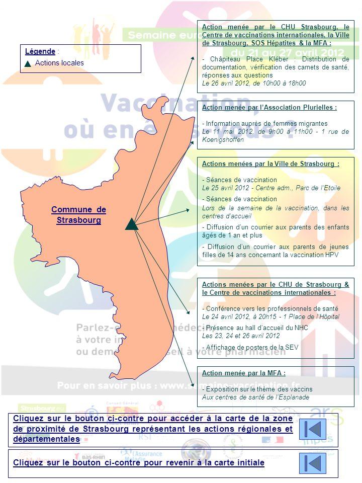 Légende : Actions régionales Actions départementales Zone de proximité de Molsheim-Schirmeck Actions menées par le Conseil Général du Bas-Rhin: - Vérification des carnets de vaccination - Sensibilisation à la vaccination lors des visites à domicile des puéricultrices - Courriers assistantes maternelles - Réunions avec les travailleurs sociaux Actions menées par le Régime Social des Indépendants (RSI Alsace) : - Information sur les décomptes de prestations - Information dans les locaux d'accueil du public - Information dans les locaux d'accueil du RSI - Information avec les courriers Suivi Enfance - Information auprès du personnel du RSI - Information par le biais du site internet (www.rsi.fr)www.rsi.fr Action menée par le Conseil Régional de l'Ordre des Pharmaciens d'Alsace : - Campagne d'information Grand Public Action menée par le Rectorat : - Information des lycéens et collégiens Actions menées par la Mutualité Française Agricole (MFA) : - Dépôt d'affiches et flyers - Sensibilisation des salariés SSAM