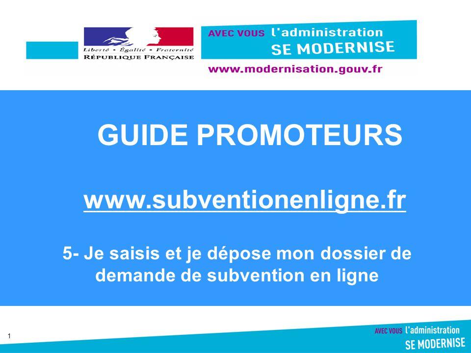 1 www.subventionenligne.fr GUIDE PROMOTEURS 5- Je saisis et je dépose mon dossier de demande de subvention en ligne