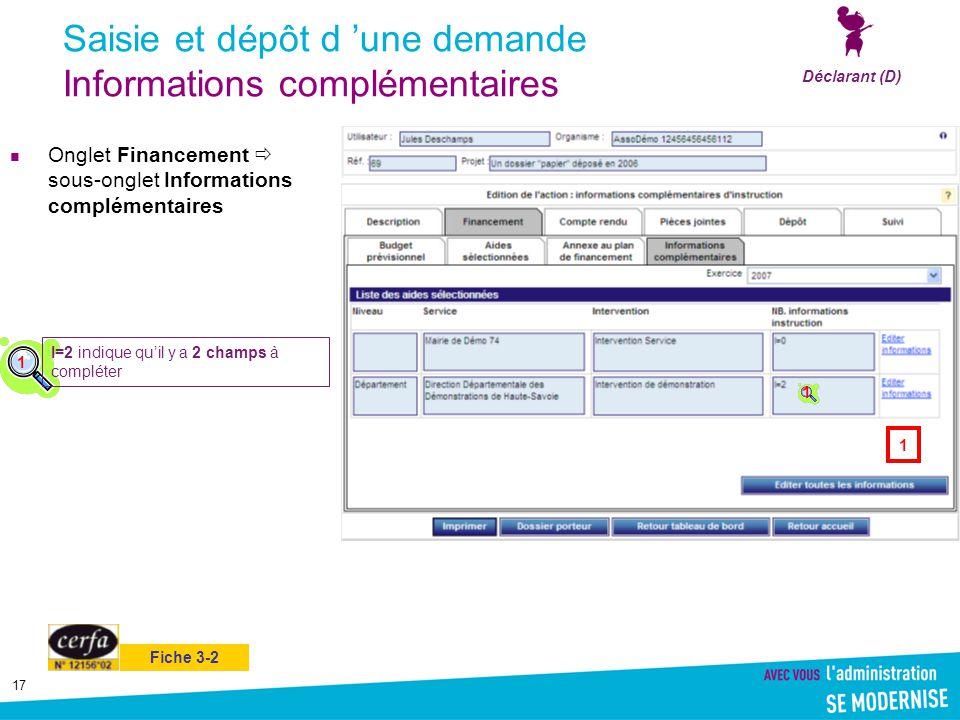 17 Saisie et dépôt d 'une demande Informations complémentaires Onglet Financement  sous-onglet Informations complémentaires Déclarant (D) 1 I=2 indiq