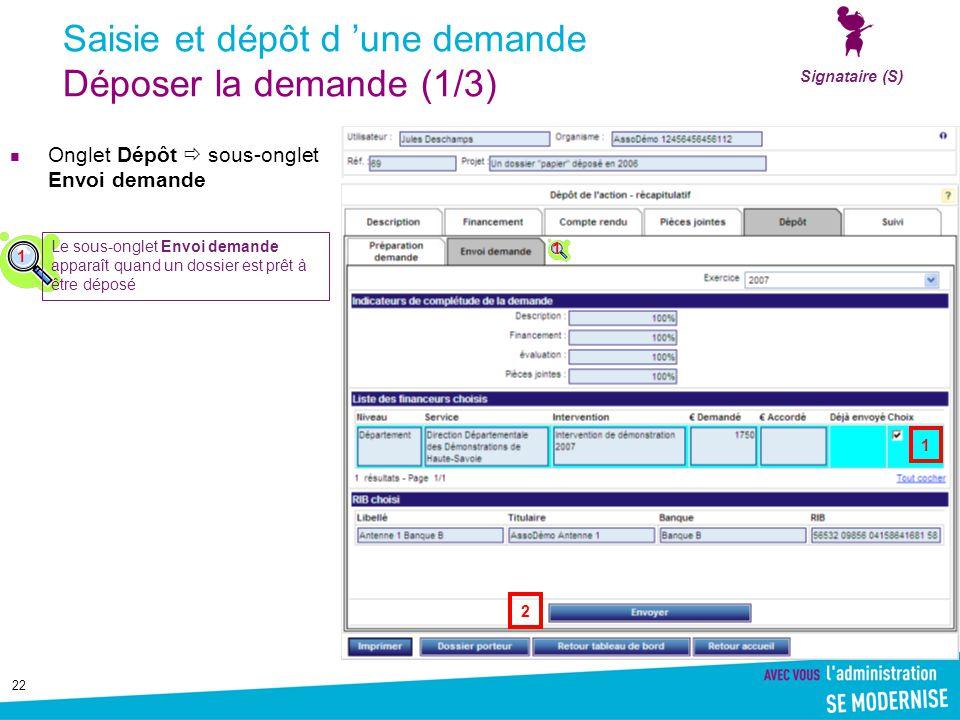 22 Saisie et dépôt d 'une demande Déposer la demande (1/3) Onglet Dépôt  sous-onglet Envoi demande Signataire (S) 1 Le sous-onglet Envoi demande apparaît quand un dossier est prêt à être déposé 1 1 2
