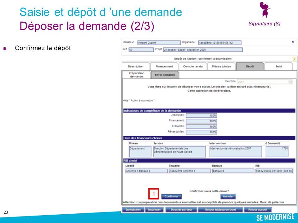 23 Saisie et dépôt d 'une demande Déposer la demande (2/3) Confirmez le dépôt Signataire (S) 1