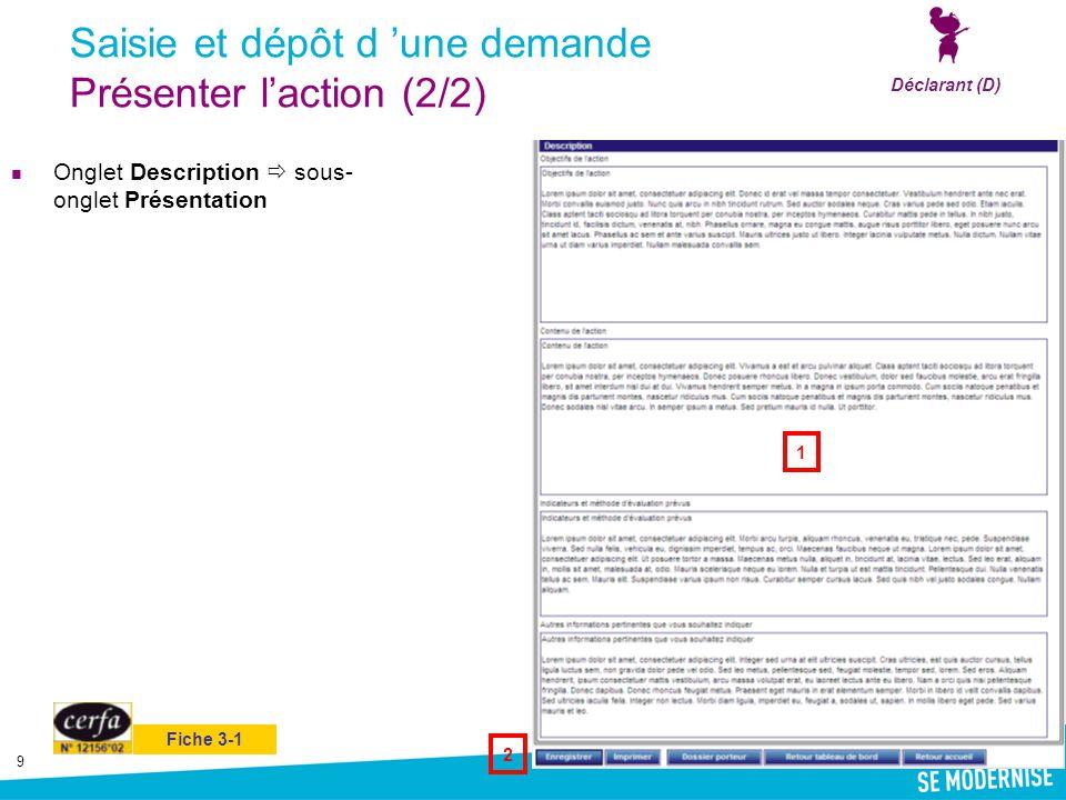 9 Saisie et dépôt d 'une demande Présenter l'action (2/2) Onglet Description  sous- onglet Présentation Déclarant (D) 1 2 Fiche 3-1