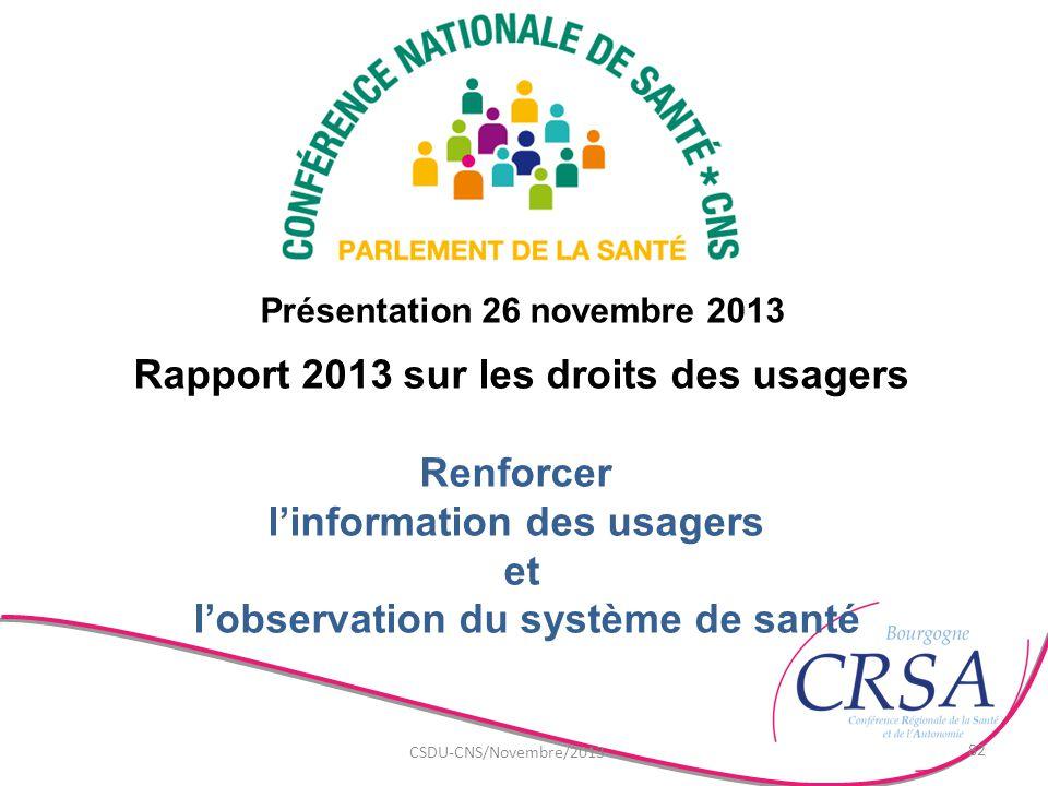 Présentation 26 novembre 2013 CSDU-CNS/Novembre/2013 82 Rapport 2013 sur les droits des usagers Renforcer l'information des usagers et l'observation d