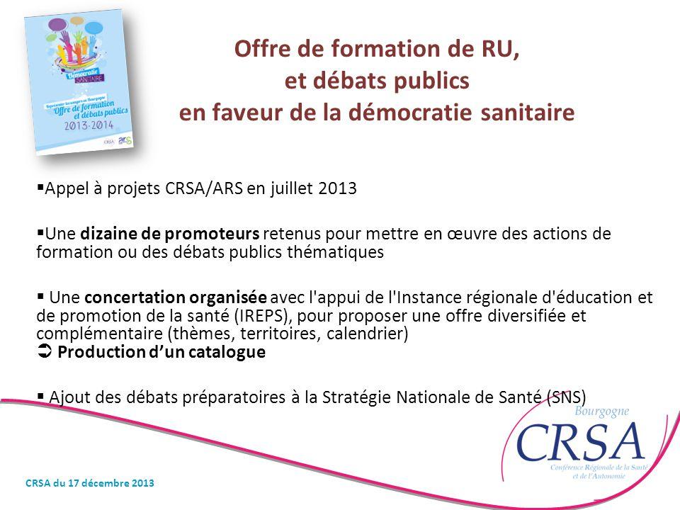 Offre de formation de RU, et débats publics en faveur de la démocratie sanitaire  Appel à projets CRSA/ARS en juillet 2013  Une dizaine de promoteur