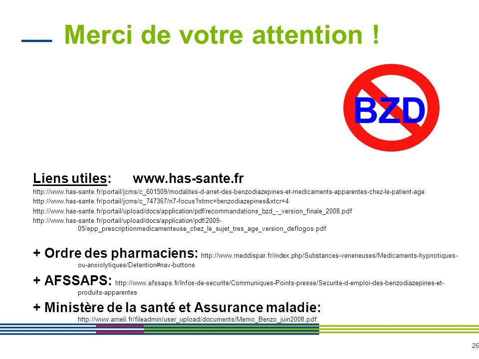 26 Merci de votre attention ! Liens utiles: www.has-sante.fr http://www.has-sante.fr/portail/jcms/c_601509/modalites-d-arret-des-benzodiazepines-et-me