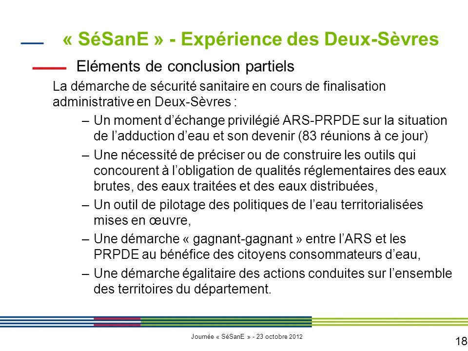18 Journée « SéSanE » - 23 octobre 2012 Eléments de conclusion partiels La démarche de sécurité sanitaire en cours de finalisation administrative en D