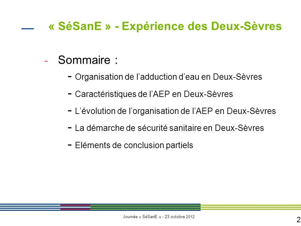 2 Journée « SéSanE » - 23 octobre 2012 − Sommaire : - Organisation de l'adduction d'eau en Deux-Sèvres - Caractéristiques de l'AEP en Deux-Sèvres - L'