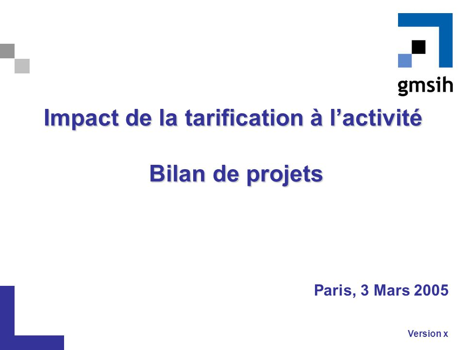 Impact de la tarification à l'activité Bilan de projets Paris, 3 Mars 2005 Version x