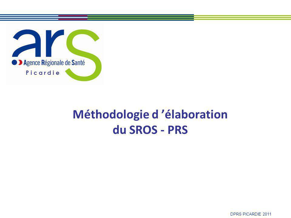 P i c a r d i e DPRS PICARDIE 2011 Méthodologie d 'élaboration du SROS - PRS