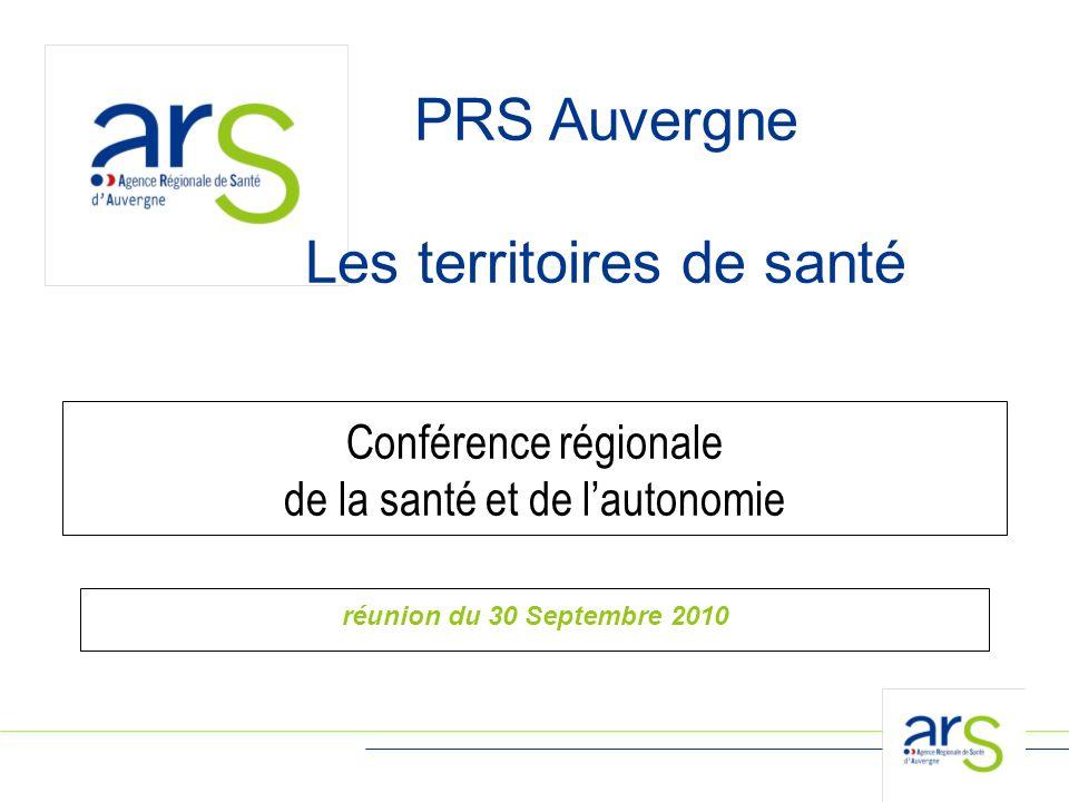 1 PRS Auvergne Les territoires de santé Conférence régionale de la santé et de l'autonomie réunion du 30 Septembre 2010