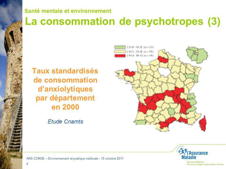 ARS CORSE – Environnement et pratique médicale - 15 octobre 2011 7 La consommation de psychotropes (4) Santé mentale et environnement Taux standardisés de consommation d'hypnotiques par département en 2000 Etude Cnamts