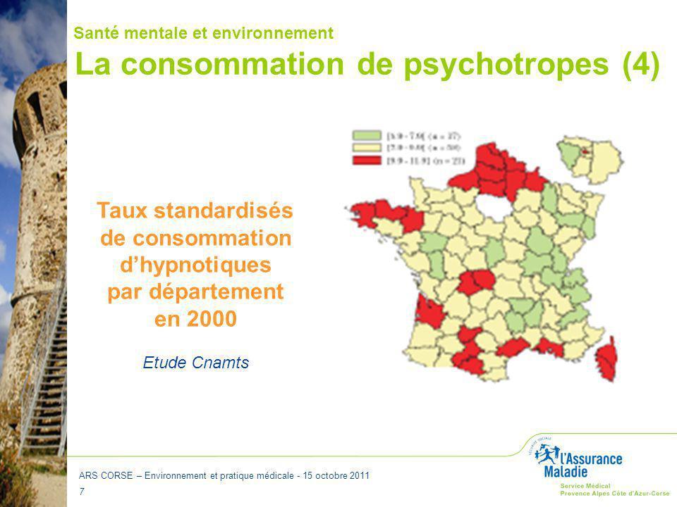 ARS CORSE – Environnement et pratique médicale - 15 octobre 2011 8 La consommation de psychotropes (5) Santé mentale et environnement Taux standardisés de consommation d'antidépresseurs par département en 2000 Etude Cnamts