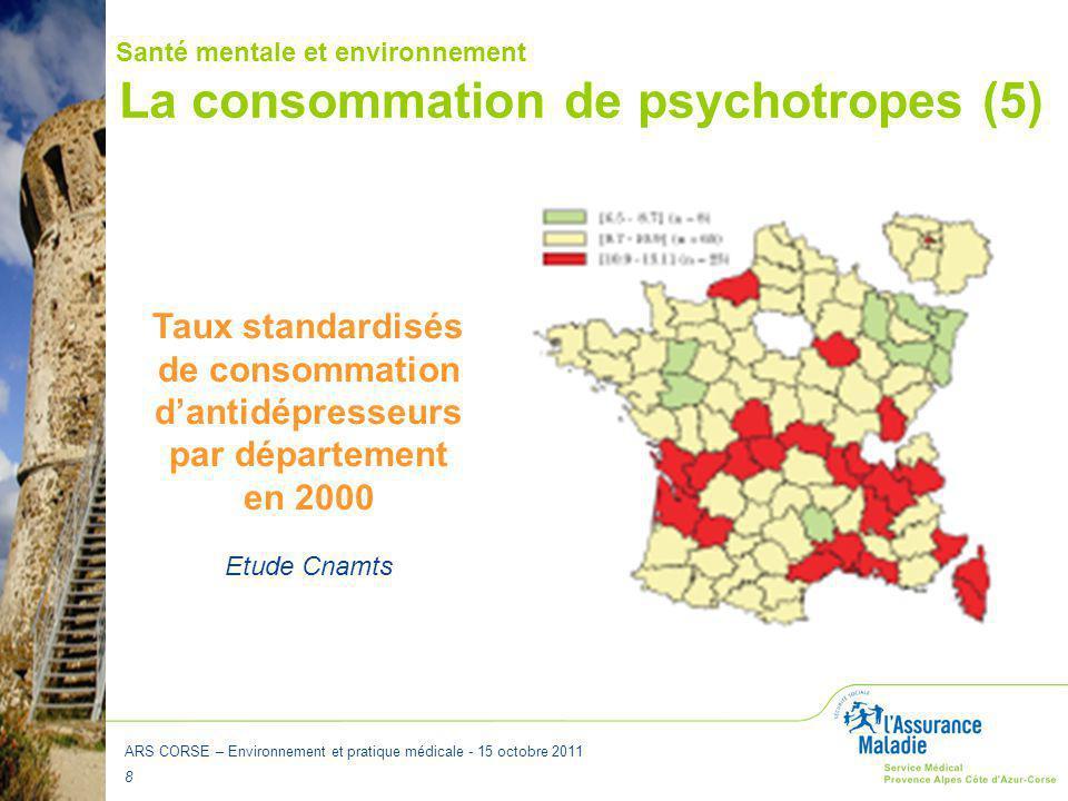ARS CORSE – Environnement et pratique médicale - 15 octobre 2011 8 La consommation de psychotropes (5) Santé mentale et environnement Taux standardisé