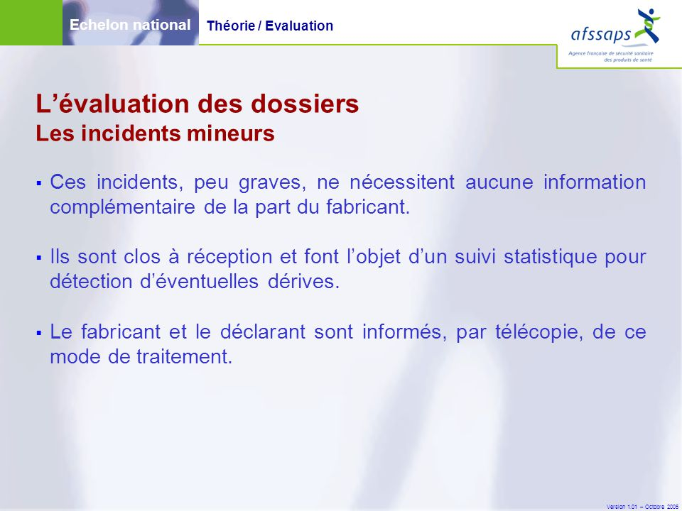 Version 1.01 – Octobre 2005  Ces incidents, peu graves, ne nécessitent aucune information complémentaire de la part du fabricant.  Ils sont clos à r